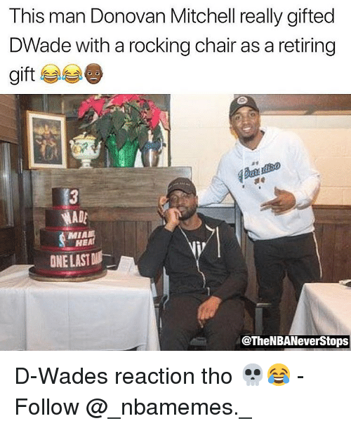 Memes, Chair, and 🤖: This man Donovan Mitchell really gifted  DWade with a rocking chair as a retiring  gift  ADA  MIA  HEA  ONE LAST  @TheNBANeverStop:s D-Wades reaction tho 💀😂 - Follow @_nbamemes._