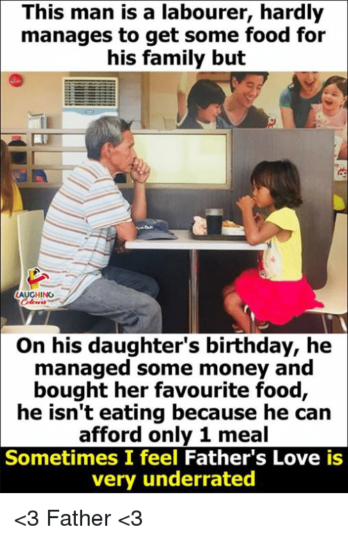 Birthday, Family, and Food: This man is a labourer, hardly  manages to get some food for  his family but  On his daughter's birthday, he  managed some money and  bought her favourite food,  he isn't eating because he can  afford only 1 meal  Sometimes I feel Father's Love is  very underrated <3 Father <3