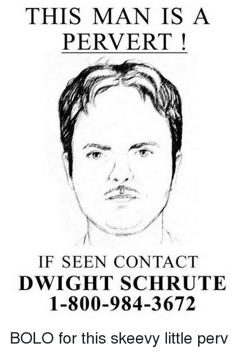 62069cd74 THIS MAN IS a PERVERT IF SEEN CONTACT DWIGHT SCHRUTE 1-800-984-3672 ...