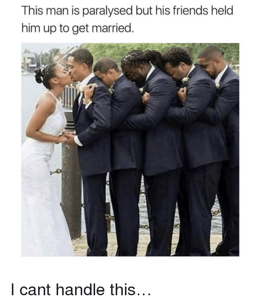 Friends, Him, and Man: This man is paralysed but his friends held  him up to get married <p>I cant handle this&hellip;</p>