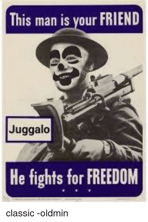 This Man Is Your Friend Juggalo He Fights For Freedom Classic