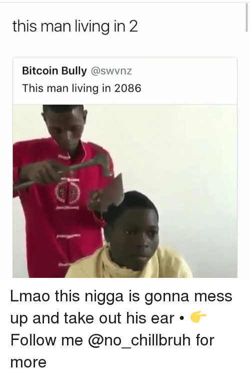 Funny, Lmao, and Living: this man living in 2  Bitcoin Bully @swvnz  This man living in 2086 Lmao this nigga is gonna mess up and take out his ear • 👉Follow me @no_chillbruh for more