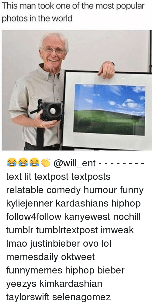 Funny, Kardashians, and Lit: This man took one of the most popular  photos in the world 😂😂😂👏 @will_ent - - - - - - - - text lit textpost textposts relatable comedy humour funny kyliejenner kardashians hiphop follow4follow kanyewest nochill tumblr tumblrtextpost imweak lmao justinbieber ovo lol memesdaily oktweet funnymemes hiphop bieber yeezys kimkardashian taylorswift selenagomez