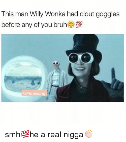 2128da5d631d4 This Man Willy Wonka Had Clout Goggles Before Any of You Bruh Smh ...