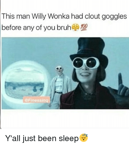 cb277e13d2 This Man Willy Wonka Had Clout Goggles Before Any of You Bruheoro Y ...