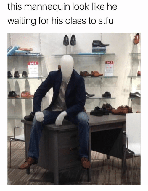 Funny, Stfu, and Mannequin: this mannequin look like he  waiting for his class to stfu  SALE  SALE