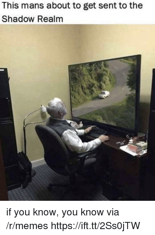 Memes, The Shadow, and Realm: This mans about to get sent to the  Shadow Realm if you know, you know via /r/memes https://ift.tt/2Ss0jTW