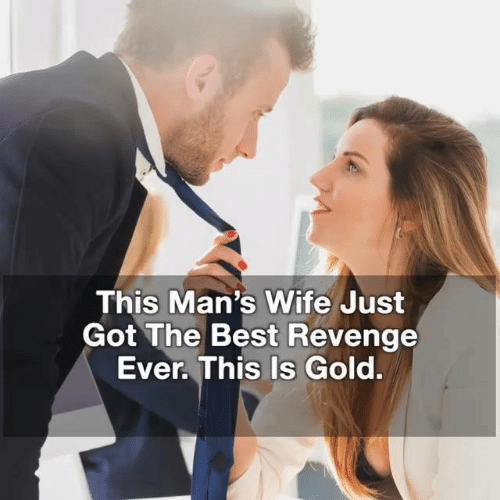 Revenge, Best, and Wife: This Man's Wife Just  Got The Best Revenge  Ever. This Is Gold