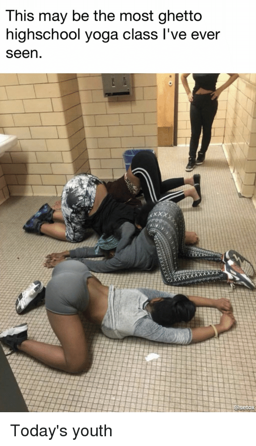 Funny, Ghetto, and Yoga: This may be the most ghetto  highschool yoga class l've ever  seen  setox Today's youth