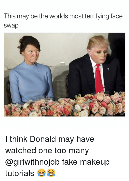 Fake, Funny, and Makeup: This may be the worlds most terrifying face  sWap I think Donald may have watched one too many @girlwithnojob fake makeup tutorials 😂😂