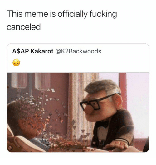 Fucking, Meme, and This: This meme is officially fucking  canceled  A$AP Kakarot @K2Backwoods