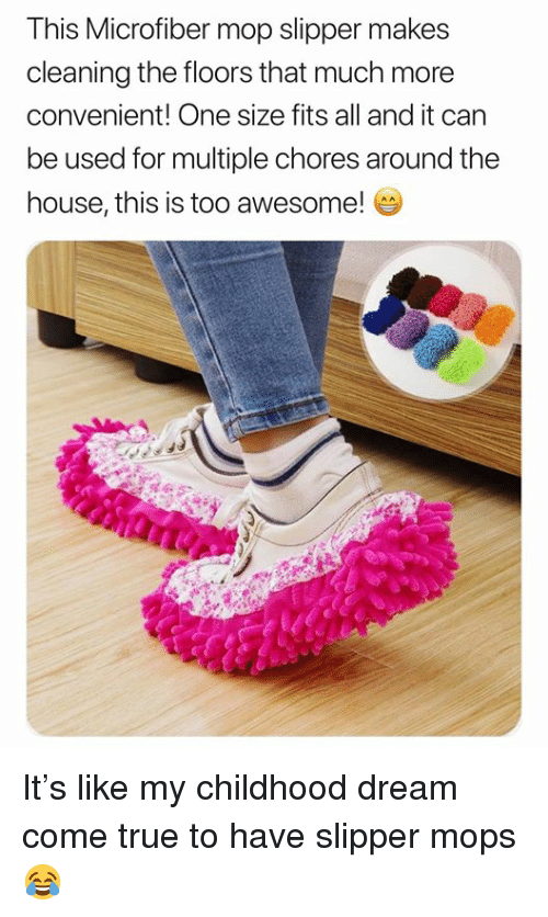 Dank, True, and House: This Microfiber mop slipper makes  cleaning the floors that much more  convenient! One size fits all and it can  be used for multiple chores around the  house, this is too awesome! It's like my childhood dream come true to have slipper mops 😂