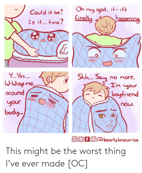 The Worst, Thing, and Made: This might be the worst thing I've ever made [OC]