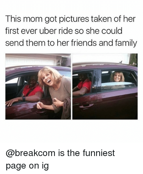 Family, Friends, and Funny: This mom got pictures taken of her  first ever uber ride so she could  send them to her friends and family @breakcom is the funniest page on ig