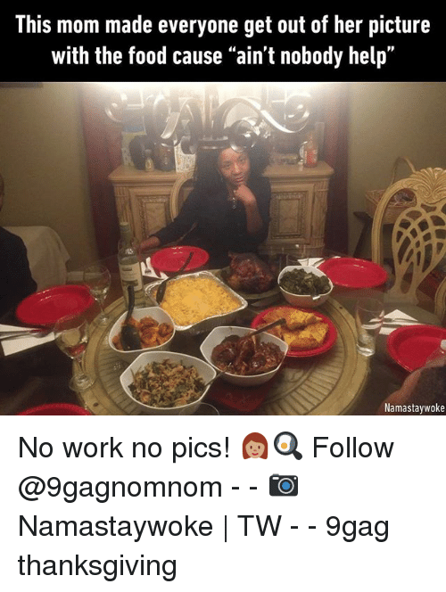 """9gag, Food, and Memes: This mom made everyone get out of her picture  with the food cause """"ain't nobody help""""  Namastaywoke No work no pics! 👩🏽🍳 Follow @9gagnomnom - - 📷Namastaywoke 