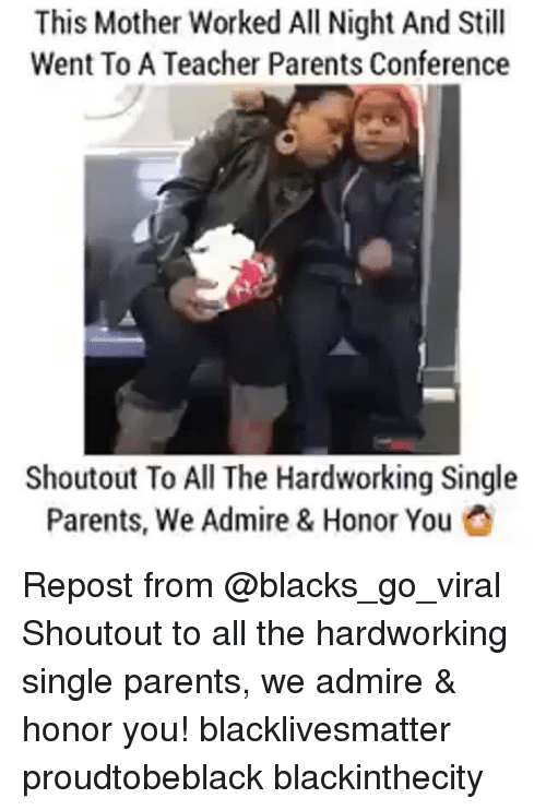Black Lives Matter, Memes, and Parents: This Mother Worked All Night And Still  Went To A Teacher Parents Conference  Shoutout To All The Hardworking Single  Parents, We Admire & Honor You Repost from @blacks_go_viral Shoutout to all the hardworking single parents, we admire & honor you! blacklivesmatter proudtobeblack blackinthecity