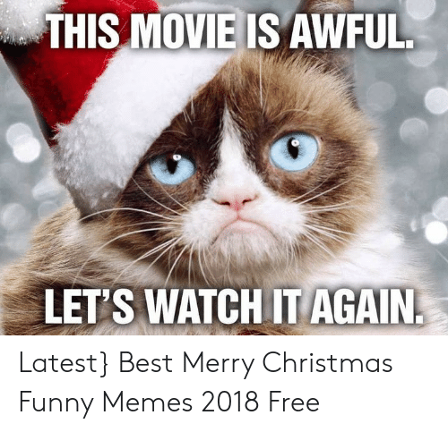 Christmas, Funny, and Memes: THIS MOVIE IS AWFUL LET'S WATCH IT AGAIN Latest