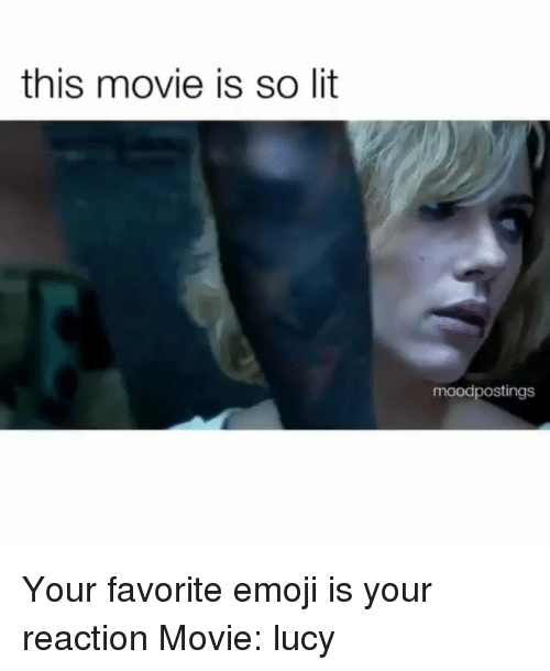 Emoji, Lit, and Memes: this movie is so lit  moodpostings Your favorite emoji is your reaction Movie: lucy