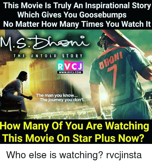 How Many Times, Memes, and 🤖: This Movie ls Truly An Inspirational Story  Which Gives You Goosebumps  No Matter How Many Times You Watch lt  THE  U N T 0 L D  S T O R Y  RVC J  WWW. RVCJ.COM  The man you know...  The journey you don't.  How Many of You Are Watching  This Movie On Star Plus Now? Who else is watching? rvcjinsta