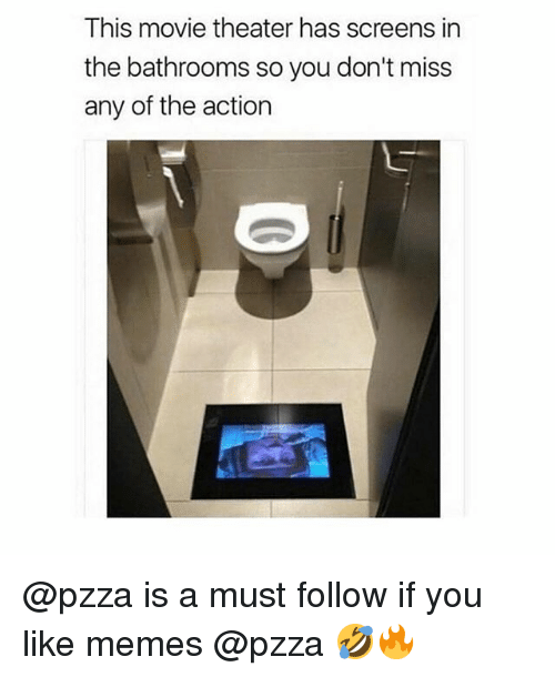Memes, Movie, and Movie Theater: This movie theater has screens in  the bathrooms so you don't miss  any of the action @pzza is a must follow if you like memes @pzza 🤣🔥