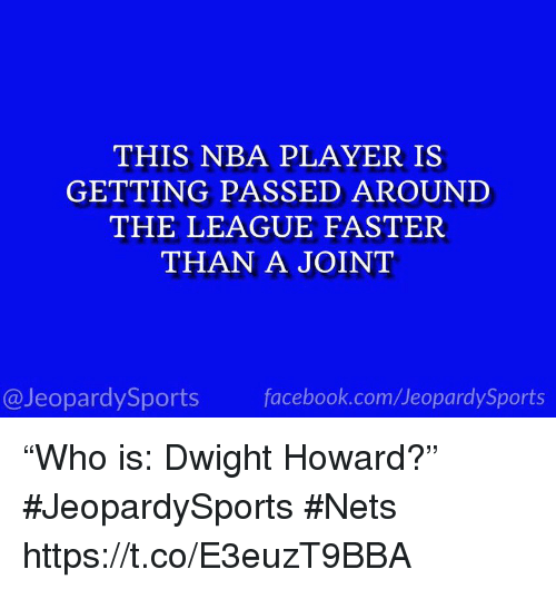 "Dwight Howard, Facebook, and Nba: THIS NBA PLAYER IS  GETTING PASSED AROUNI  THE LEAGUE FASTER  THAN A JOINT  @JeopardySports facebook.com/JeopardySports ""Who is: Dwight Howard?"" #JeopardySports #Nets https://t.co/E3euzT9BBA"