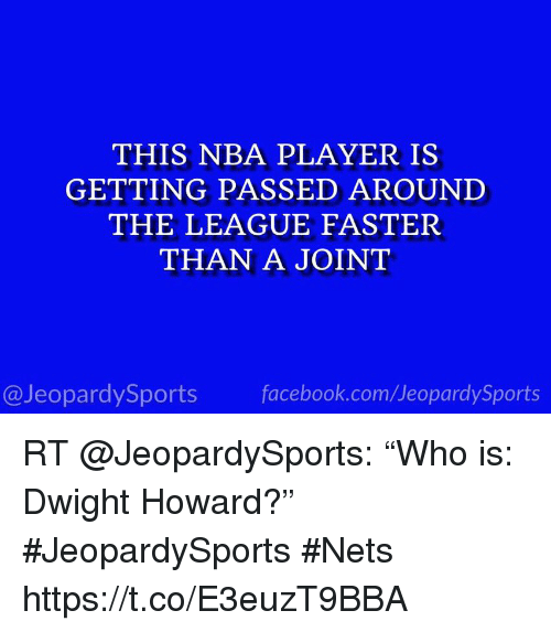 "Dwight Howard, Facebook, and Nba: THIS NBA PLAYER IS  GETTING PASSED AROUNI  THE LEAGUE FASTER  THAN A JOINT  @JeopardySports facebook.com/JeopardySports RT @JeopardySports: ""Who is: Dwight Howard?"" #JeopardySports #Nets https://t.co/E3euzT9BBA"