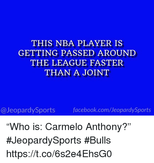"Carmelo Anthony, Facebook, and Nba: THIS NBA PLAYER IS  GETTING PASSED AROUNI  THE LEAGUE FASTER  THAN A JOINT  @JeopardySports facebook.com/JeopardySports ""Who is: Carmelo Anthony?"" #JeopardySports #Bulls https://t.co/6s2e4EhsG0"