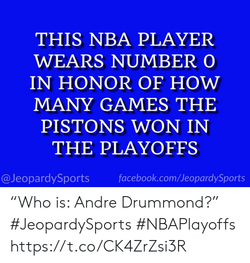 "Facebook, Nba, and Sports: THIS NBA PLAYER  WEARS NUMBER O  IN HONOR OF HOWw  MANY GAMES THE  PISTONS WON IN  THE PLAYOFFS  @JeopardySports facebook.com/JeopardySports ""Who is: Andre Drummond?"" #JeopardySports #NBAPlayoffs https://t.co/CK4ZrZsi3R"