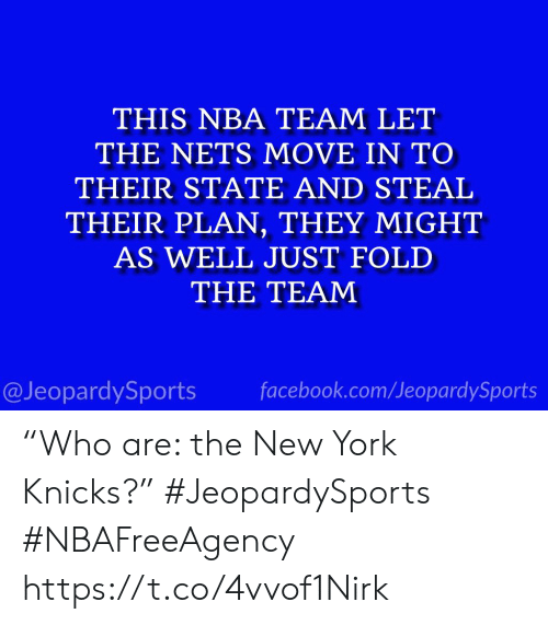 """Facebook, New York Knicks, and Nba: THIS NBA TEAM LET  THE NETS MOVE IN TO  THEIR STATE AND STEAL  THEIR PLAN, THEY MIGHT  AS WELL JUST FOLD  THE TEAM  facebook.com/JeopardySports  @JeopardySports """"Who are: the New York Knicks?"""" #JeopardySports #NBAFreeAgency https://t.co/4vvof1Nirk"""