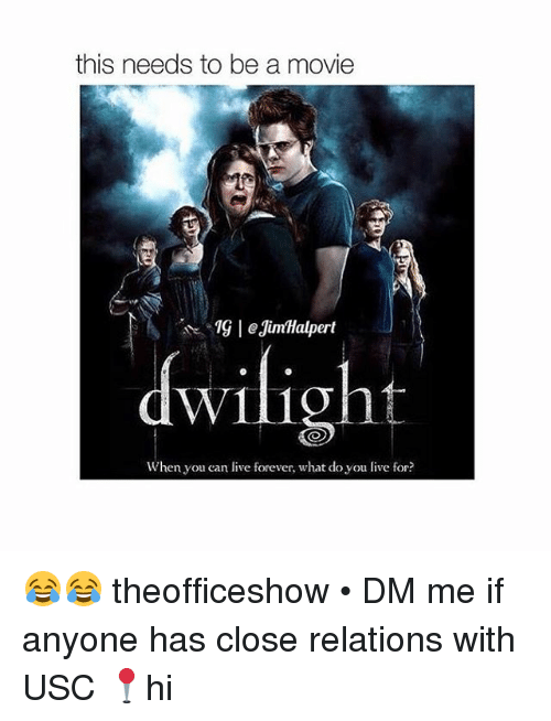 Memes, Forever, and Live: this needs to be a movie  1G eJimHalpert  dwilight  When you can live forever, what do you live for? 😂😂 theofficeshow • DM me if anyone has close relations with USC 📍hi