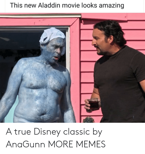 Aladdin, Dank, and Disney: This new Aladdin movie looks amazing A true Disney classic by AnaGunn MORE MEMES
