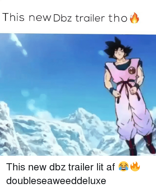Af, Lit, and Memes: This new Dbz trailer tho This new dbz trailer lit af 😂🔥 doubleseaweeddeluxe