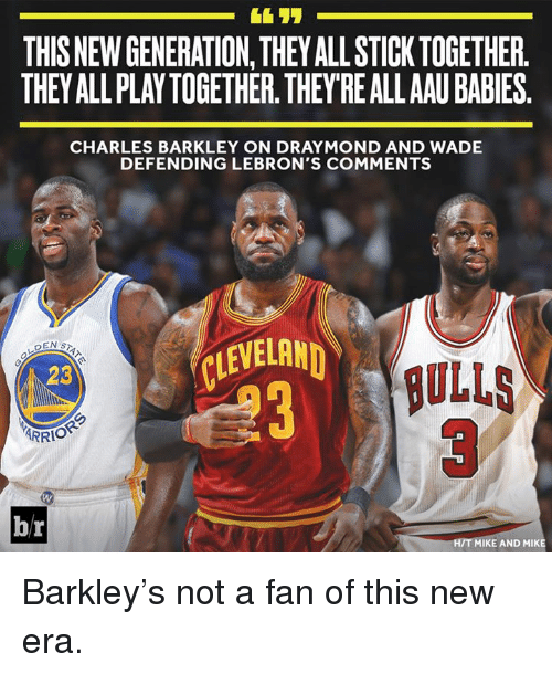 Charles Barkley, Stick, and New Era: THIS NEW GENERATION,THEY ALL STICK TOGETHER.  THEY ALL PLAYTOGETHER. THEY REALLAAU BABIES.  CHARLES BARKLEY ON DRAYMOND AND WADE  DEFENDING LEBRON'S COMMENTS  LEVELAN  ULLS  3  23  ARRIO  br  H/T MIKE AND MIKE Barkley's not a fan of this new era.
