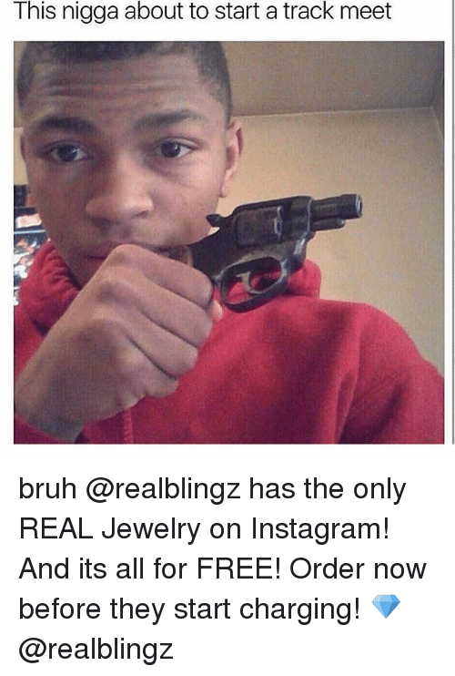 Bruh, Instagram, and Memes: This nigga about to start a track meet bruh @realblingz has the only REAL Jewelry on Instagram! And its all for FREE! Order now before they start charging! 💎 @realblingz
