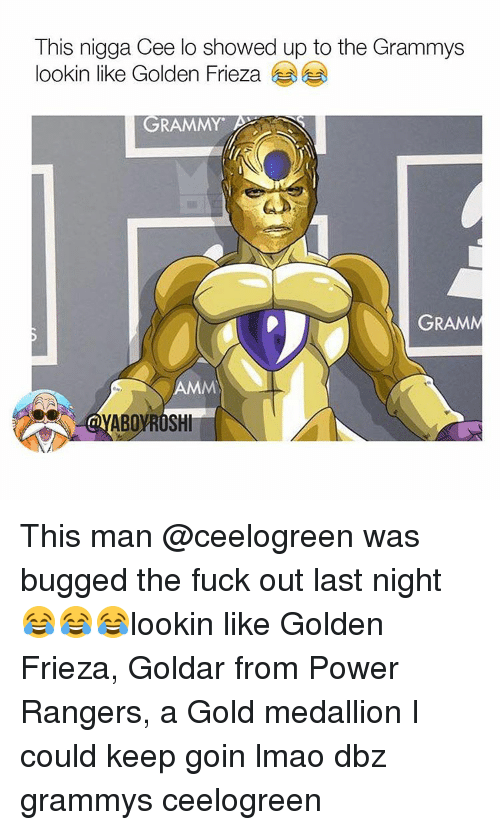 Memes, Power Rangers, and 🤖: This nigga Cee lo showed up to the Grammys  lookin like Golden Frieza  GRAMMY  GRAM  AMM  ABOYROSHI This man @ceelogreen was bugged the fuck out last night 😂😂😂lookin like Golden Frieza, Goldar from Power Rangers, a Gold medallion I could keep goin lmao dbz grammys ceelogreen
