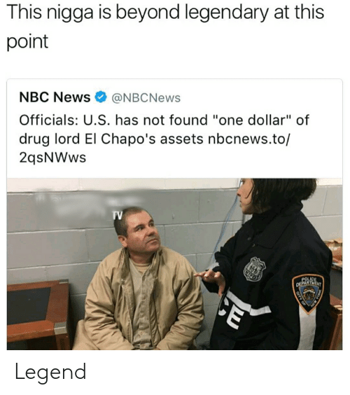 """News, Nbc News, and Nbcnews: This nigga is beyond legendary at this  point  NBC News@NBCNews  Officials: U.S. has not found """"one dollar"""" of  drug lord El Chapo's assets nbcnews.to/  2qsNWws  TV Legend"""