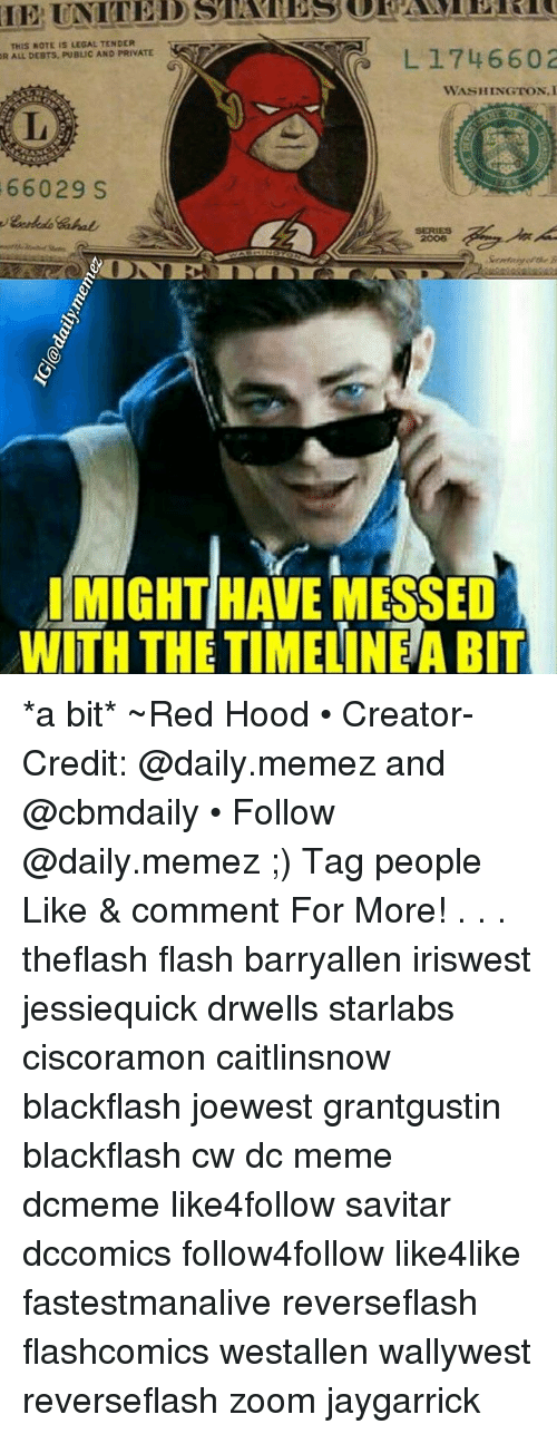 Memes, 🤖, and Flash: THIS NOTE IS LEGAL TENDER  1746602  R ALL DEBTS, PUBLIC AND PRIVATE  L WASHINGTON.  66029 S  IMIGHTHAVE MESSED  WITH THE TIMELINEABIT *a bit* ~Red Hood • Creator-Credit: @daily.memez and @cbmdaily • Follow @daily.memez ;) Tag people Like & comment For More! . . . theflash flash barryallen iriswest jessiequick drwells starlabs ciscoramon caitlinsnow blackflash joewest grantgustin blackflash cw dc meme dcmeme like4follow savitar dccomics follow4follow like4like fastestmanalive reverseflash flashcomics westallen wallywest reverseflash zoom jaygarrick