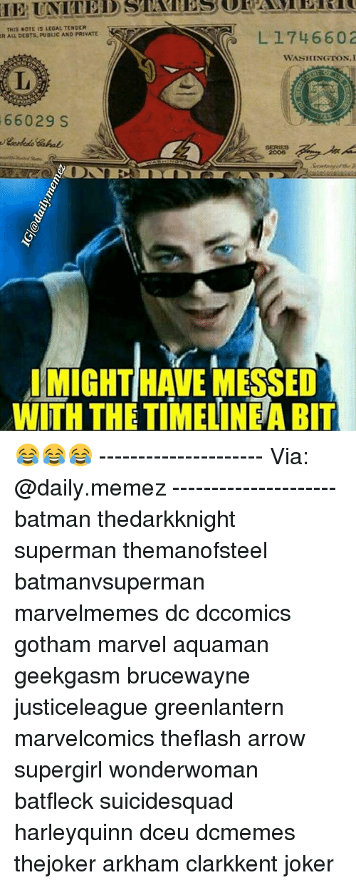 Memes, 🤖, and Supergirl: THIS NOTE IS LEGAL TENDER  L 1746602  R ALL DEBTS, PUBLIC AND PRIVATE  WASHINGTON, I  66029 S  IMIGHTHAVE MESSED  WITH THE TIMELNEABIT 😂😂😂 --------------------- Via: @daily.memez --------------------- batman thedarkknight superman themanofsteel batmanvsuperman marvelmemes dc dccomics gotham marvel aquaman geekgasm brucewayne justiceleague greenlantern marvelcomics theflash arrow supergirl wonderwoman batfleck suicidesquad harleyquinn dceu dcmemes thejoker arkham clarkkent joker