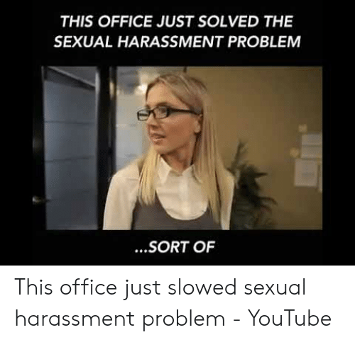 THIS OFFICE JUST SOLVED THE SEXUAL HARASSMENT PROBLEM SORT