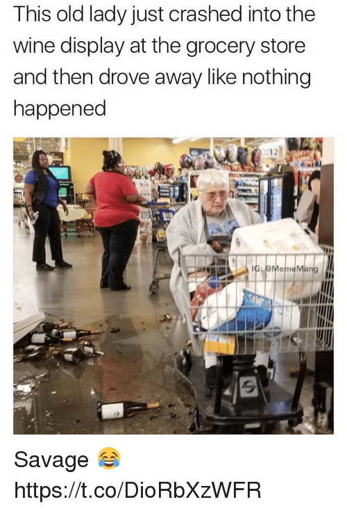 Memes, Savage, and Wine: This old lady just crashed into the  wine display at the grocery store  and then drove away like nothing  happened Savage 😂 https://t.co/DioRbXzWFR