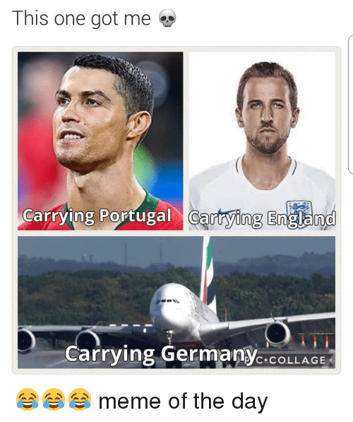 England, Meme, and Soccer: This one got me  Carrying Portugal Cartying England  Carrying GermanyC.COLLAGE 😂😂😂 meme of the day