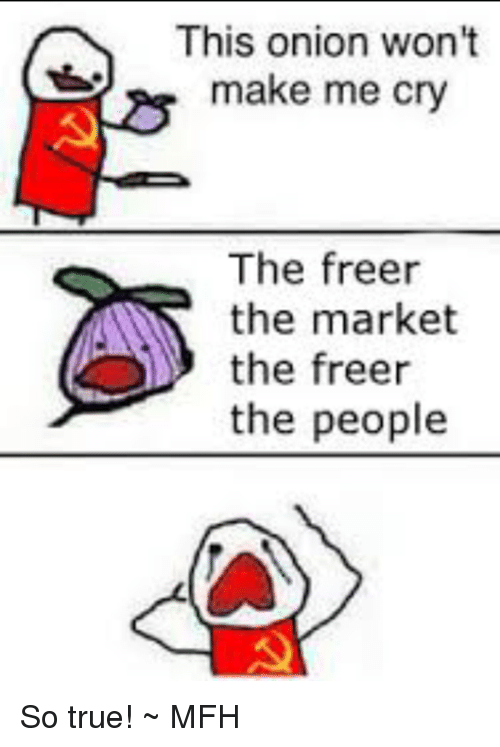This Onion Won't Make Me Cry the Freer the Market the Freer the
