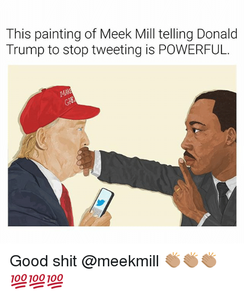 Donald Trump, Meek Mill, and Shit: This painting of Meek Mill telling Donald  Trump to stop tweeting is POWERFUL. Good shit @meekmill 👏🏽👏🏽👏🏽💯💯💯