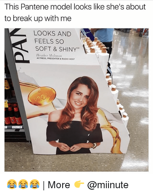 "Funny, Radio, and Break: This Pantene model looks like she's about  to break up with me  LOOKS AND  FEELS sO  SOFT & SHINY""  Heather Maltman  ACTRESS, PRESENTER & RADIO HOST 😂😂😂 