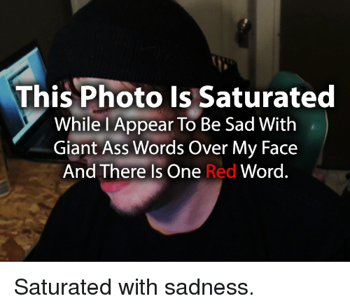 This Photo Is Saturated While L Appear to Be Sad With Giant Ass