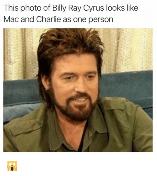 Charlie, Memes, and Billy Ray: This photo of Billy Ray Cyrus looks like  Mac and Charlie as one person 🙀