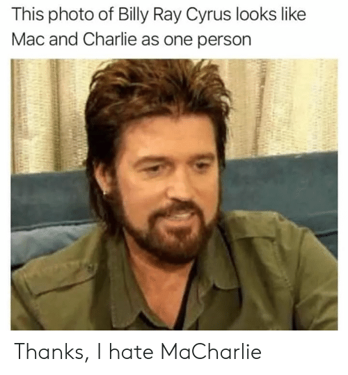 Charlie, Billy Ray, and Billy Ray Cyrus: This photo of Billy Ray Cyrus looks like  Mac and Charlie as one person Thanks, I hate MaCharlie