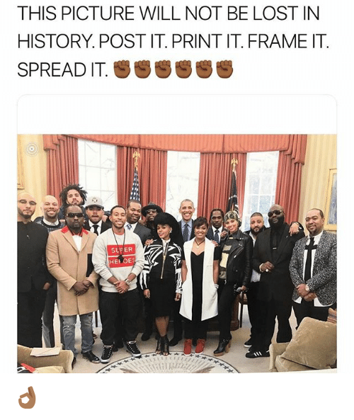 Funny, History, and Will: THIS PICTURE WILL NOT BE LOSTIN  HISTORY. POST IT. PRINT IT. FRAME IT  SUFER  HELOES 👌🏾