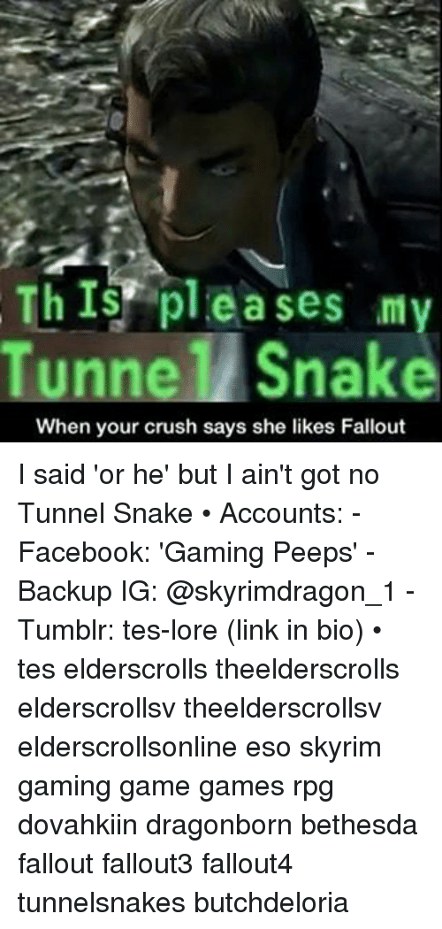 This Plea Ses My Tunnel Snake When Your Crush Says She Likes
