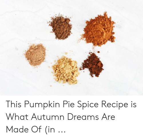 This Pumpkin Pie Spice Recipe Is What Autumn Dreams Are Made of in